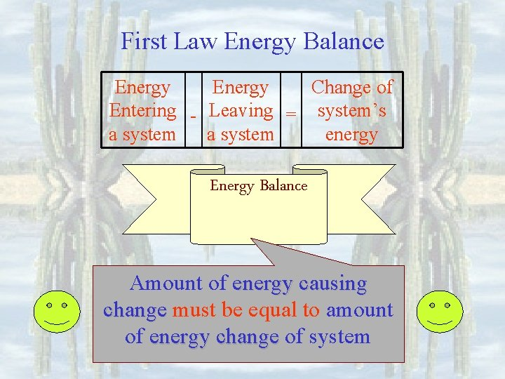 First Law Energy Balance Energy Change of Entering - Leaving = system's a system