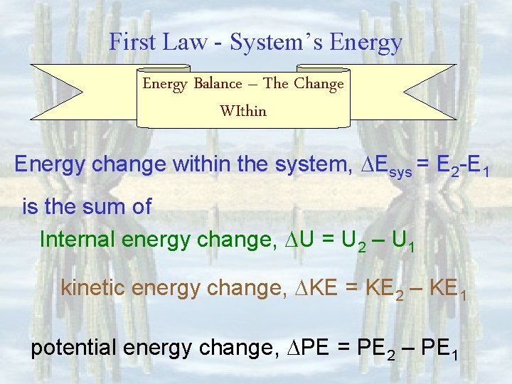 First Law - System's Energy Balance – The Change WIthin Energy change within the