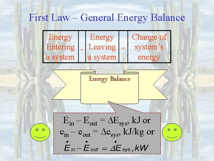 First Law – General Energy Balance Energy Change of Entering - Leaving = system's