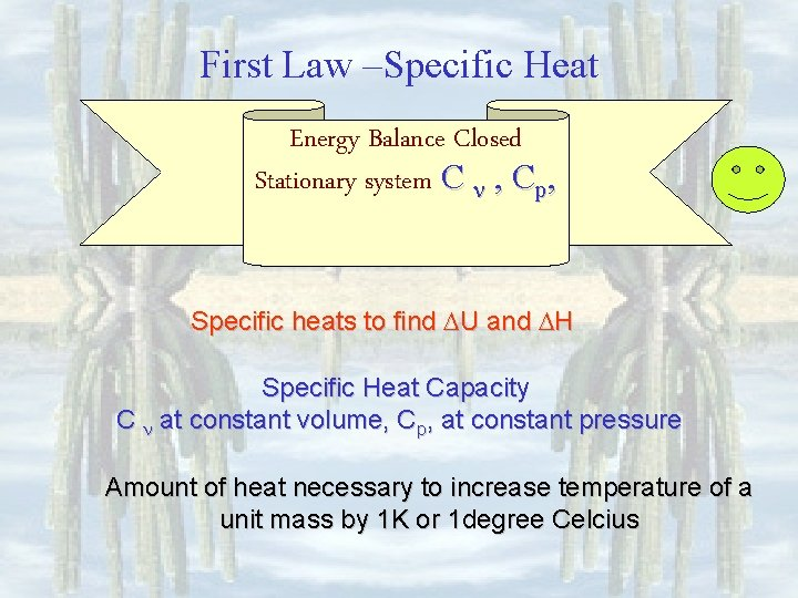 First Law –Specific Heat Energy Balance Closed Stationary system C , Cp, Specific heats