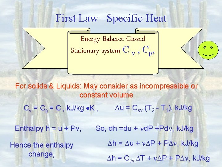 First Law –Specific Heat Energy Balance Closed Stationary system C , Cp, For solids