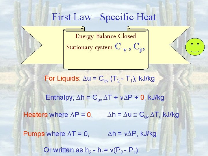First Law –Specific Heat Energy Balance Closed Stationary system C , Cp, For Liquids: