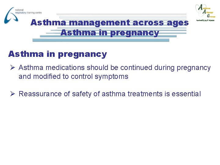 Asthma management across ages Asthma in pregnancy Ø Asthma medications should be continued during