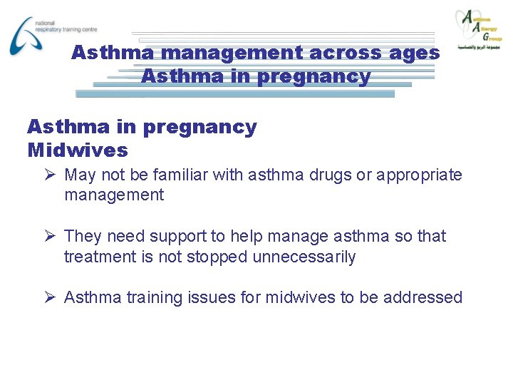 Asthma management across ages Asthma in pregnancy Midwives Ø May not be familiar with