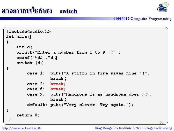 ตวอยางการใชคำสง switch (2) 01006012 Computer Programming #include<stdio. h> int main () } int d