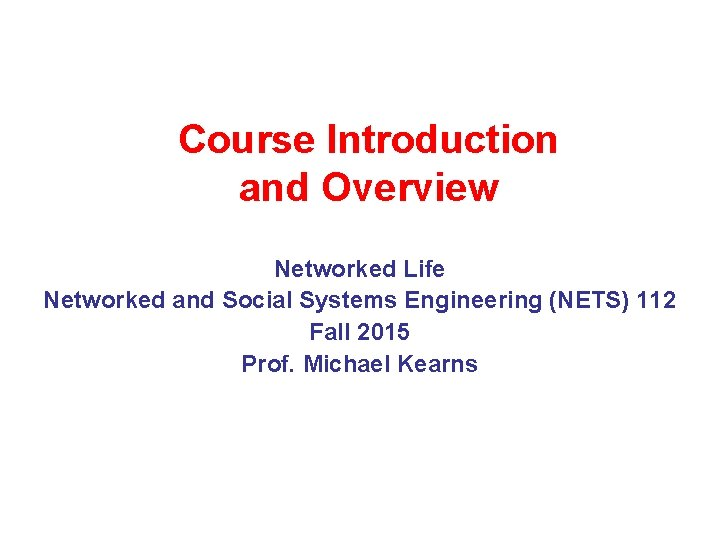 Course Introduction and Overview Networked Life Networked and Social Systems Engineering (NETS) 112 Fall