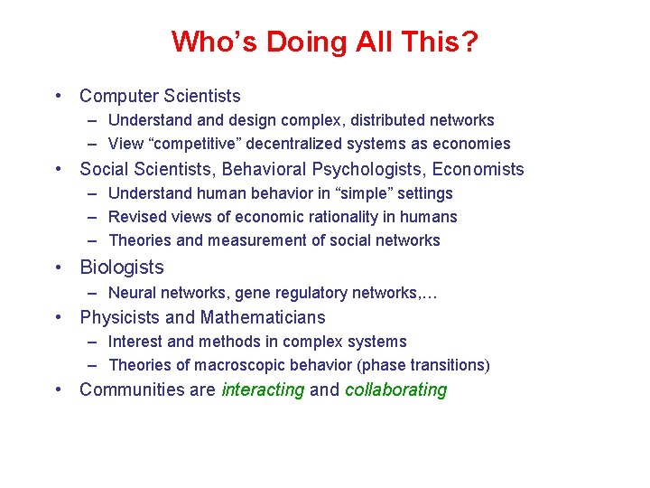 Who's Doing All This? • Computer Scientists – Understand design complex, distributed networks –