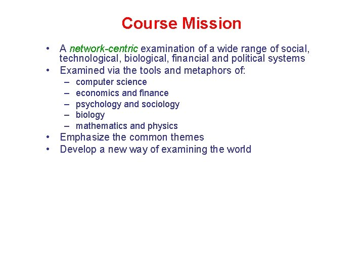 Course Mission • A network-centric examination of a wide range of social, technological, biological,