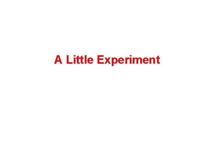 A Little Experiment