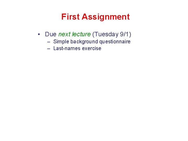 First Assignment • Due next lecture (Tuesday 9/1) – Simple background questionnaire – Last-names