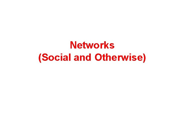 Networks (Social and Otherwise)