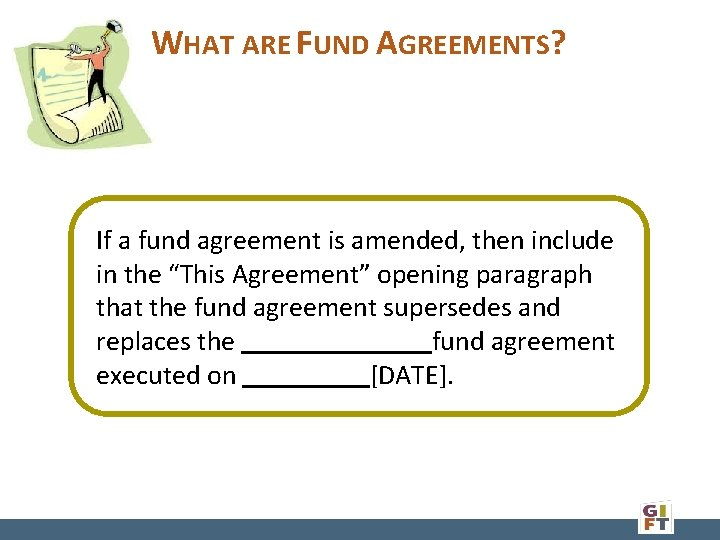 WHAT ARE FUND AGREEMENTS? If a fund agreement is amended, then include in the