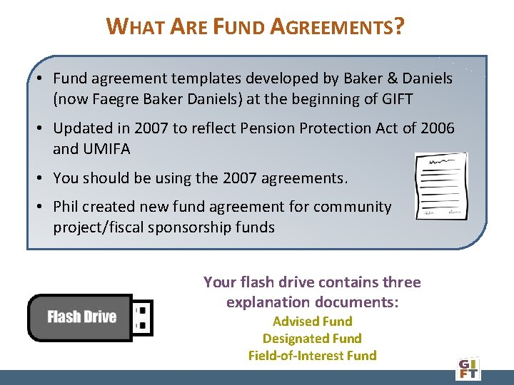 WHAT ARE FUND AGREEMENTS? • Fund agreement templates developed by Baker & Daniels (now