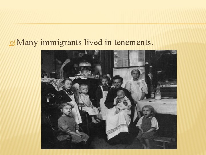 Many immigrants lived in tenements.