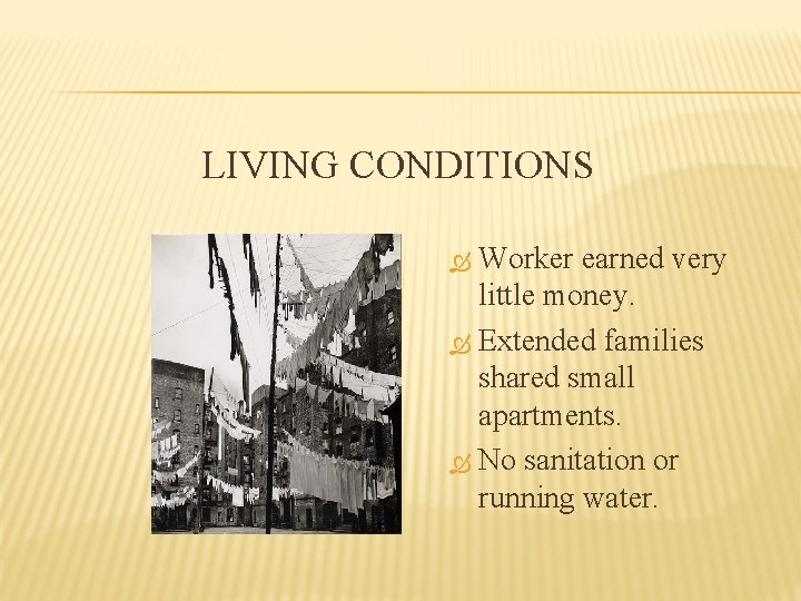 LIVING CONDITIONS Worker earned very little money. Extended families shared small apartments. No sanitation