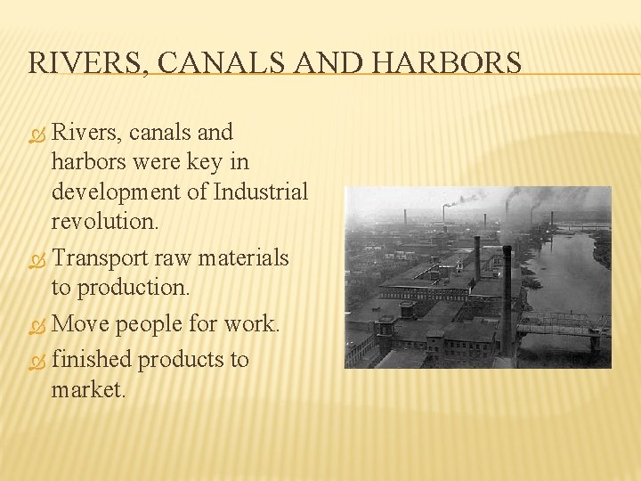 RIVERS, CANALS AND HARBORS Rivers, canals and harbors were key in development of Industrial