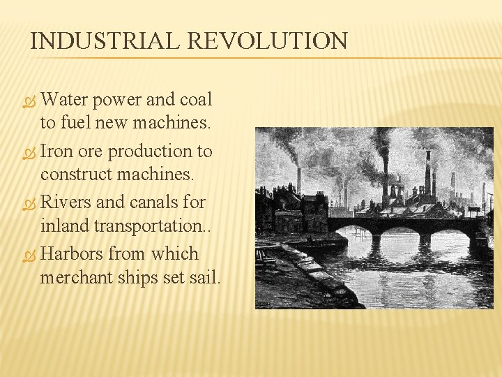 INDUSTRIAL REVOLUTION Water power and coal to fuel new machines. Iron ore production to