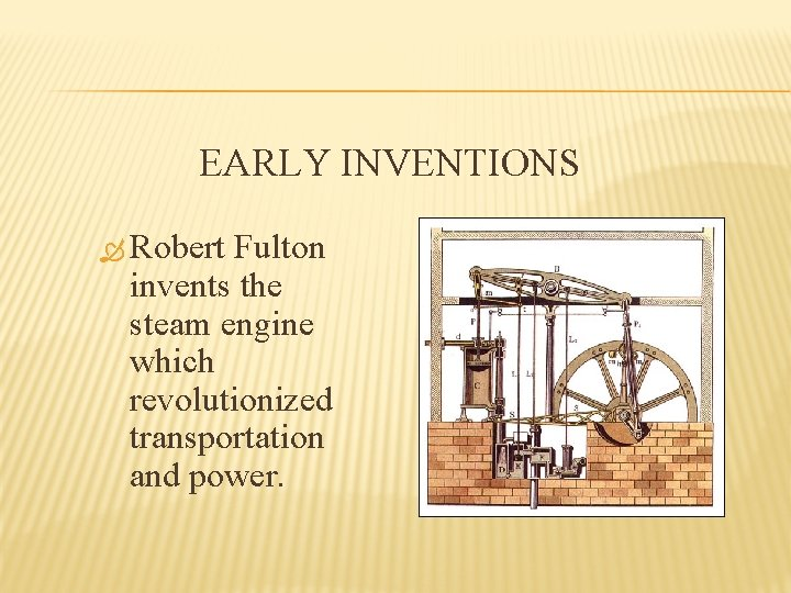 EARLY INVENTIONS Robert Fulton invents the steam engine which revolutionized transportation and power.