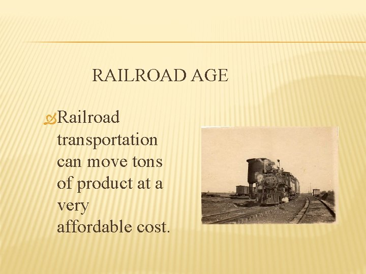 RAILROAD AGE Railroad transportation can move tons of product at a very affordable cost.
