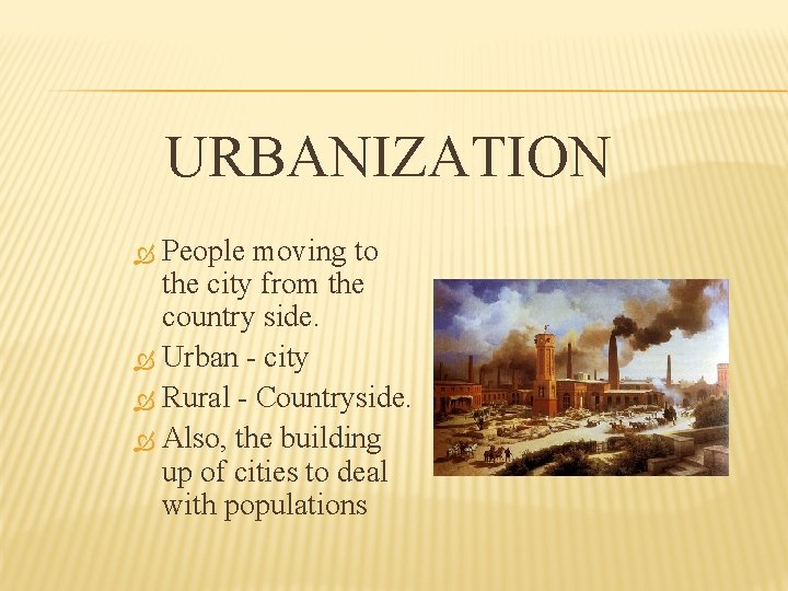 URBANIZATION People moving to the city from the country side. Urban - city Rural