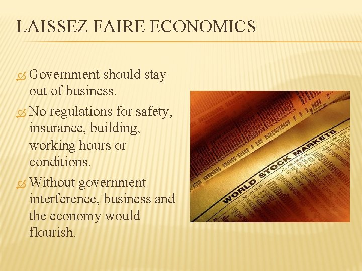 LAISSEZ FAIRE ECONOMICS Government should stay out of business. No regulations for safety, insurance,