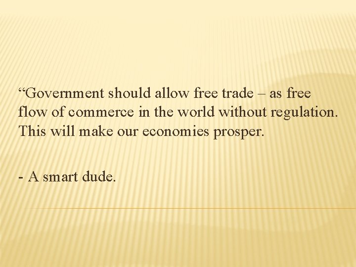 """""""Government should allow free trade – as free flow of commerce in the world"""