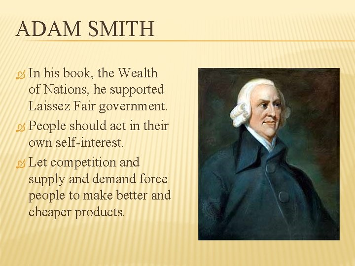 ADAM SMITH In his book, the Wealth of Nations, he supported Laissez Fair government.