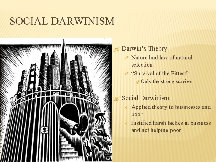 """SOCIAL DARWINISM Darwin's Theory Nature had law of natural selection """"Survival of the Fittest"""""""