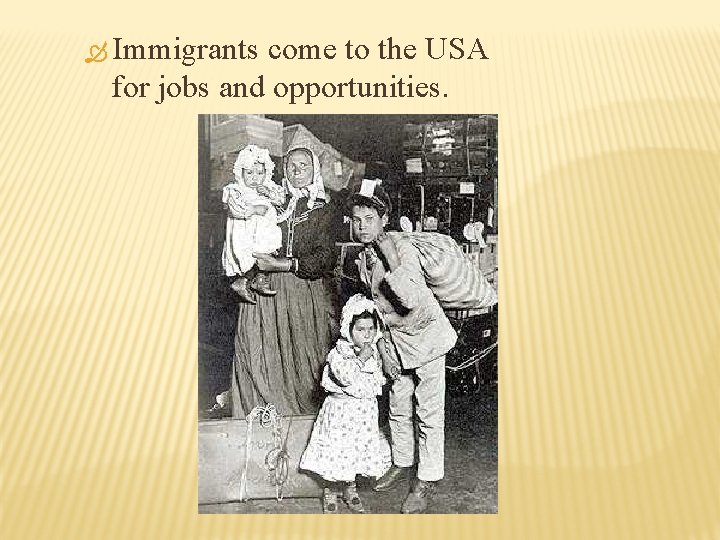 Immigrants come to the USA for jobs and opportunities.