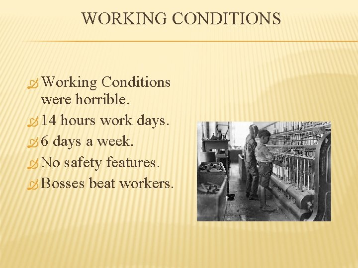 WORKING CONDITIONS Working Conditions were horrible. 14 hours work days. 6 days a week.