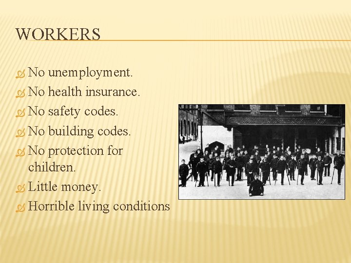 WORKERS No unemployment. No health insurance. No safety codes. No building codes. No protection