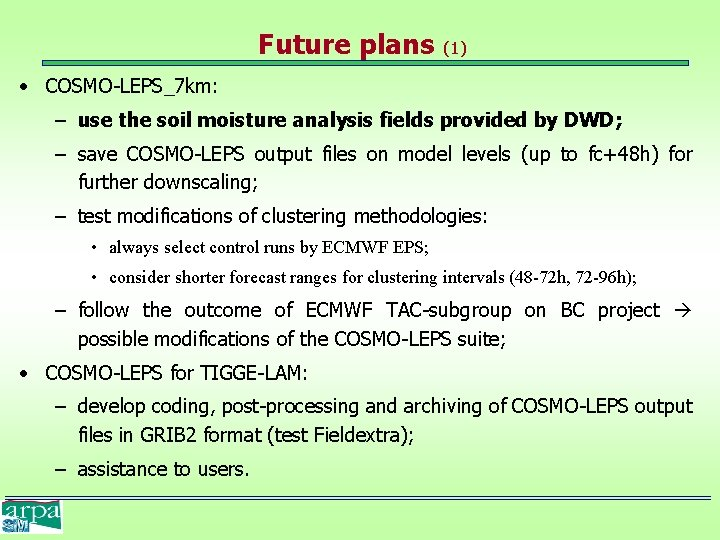 Future plans (1) • COSMO-LEPS_7 km: – use the soil moisture analysis fields provided