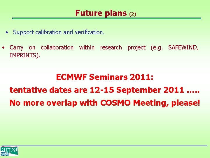 Future plans (2) • Support calibration and verification. • Carry on collaboration within research