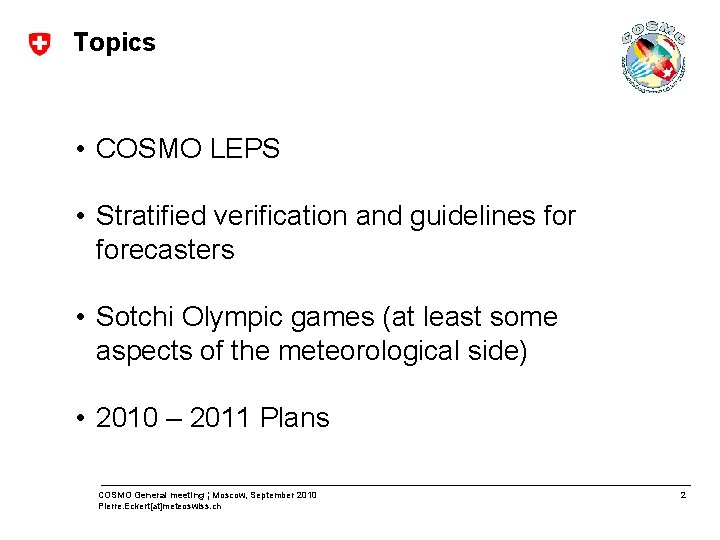 Topics • COSMO LEPS • Stratified verification and guidelines forecasters • Sotchi Olympic games