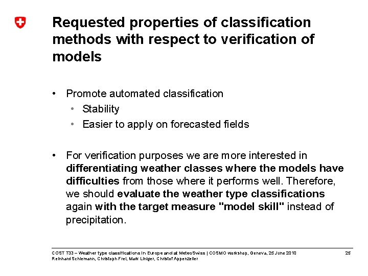 Requested properties of classification methods with respect to verification of models • Promote automated