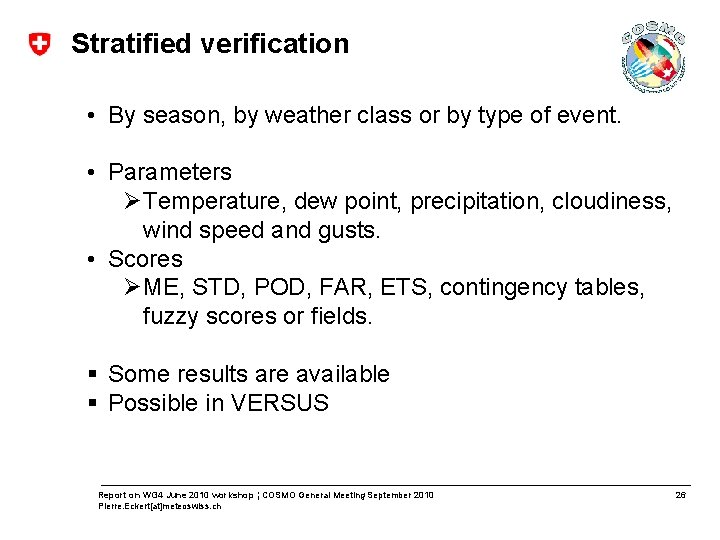 Stratified verification • By season, by weather class or by type of event. •