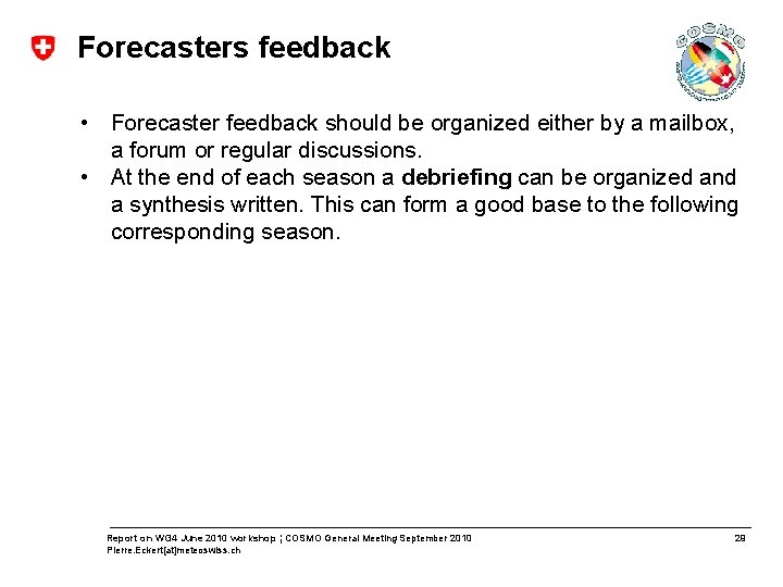 Forecasters feedback • Forecaster feedback should be organized either by a mailbox, a forum