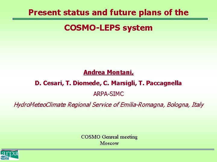 Present status and future plans of the COSMO-LEPS system Andrea Montani, D. Cesari, T.