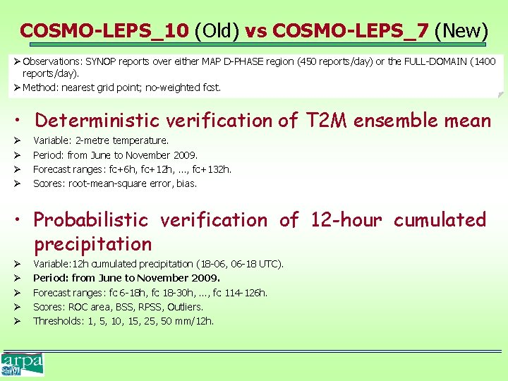 COSMO-LEPS_10 (Old) vs COSMO-LEPS_7 (New) Ø Observations: SYNOP reports over either MAP D-PHASE region