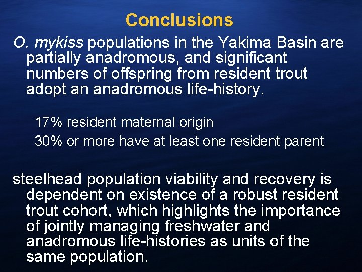 Conclusions O. mykiss populations in the Yakima Basin are partially anadromous, and significant numbers