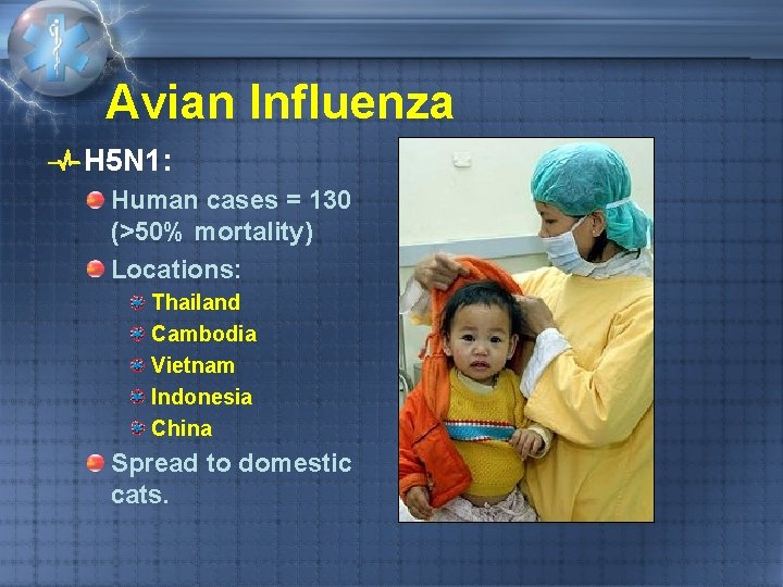 Avian Influenza H 5 N 1: Human cases = 130 (>50% mortality) Locations: Thailand