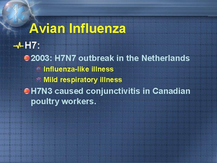 Avian Influenza H 7: 2003: H 7 N 7 outbreak in the Netherlands Influenza-like