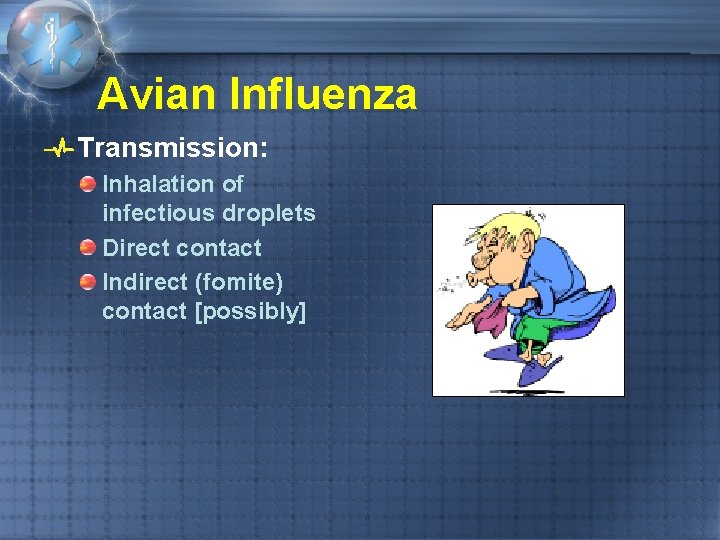 Avian Influenza Transmission: Inhalation of infectious droplets Direct contact Indirect (fomite) contact [possibly]