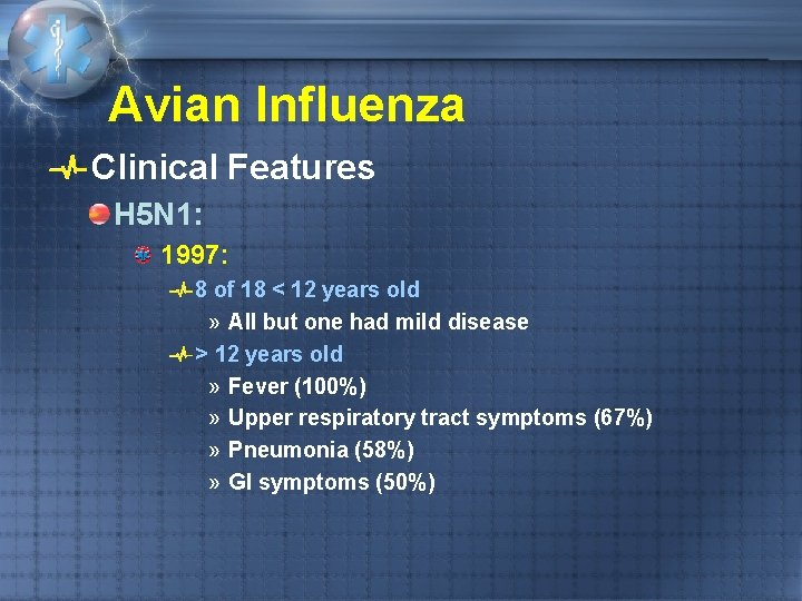 Avian Influenza Clinical Features H 5 N 1: 1997: 8 of 18 < 12