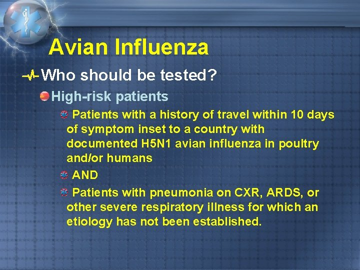Avian Influenza Who should be tested? High-risk patients Patients with a history of travel