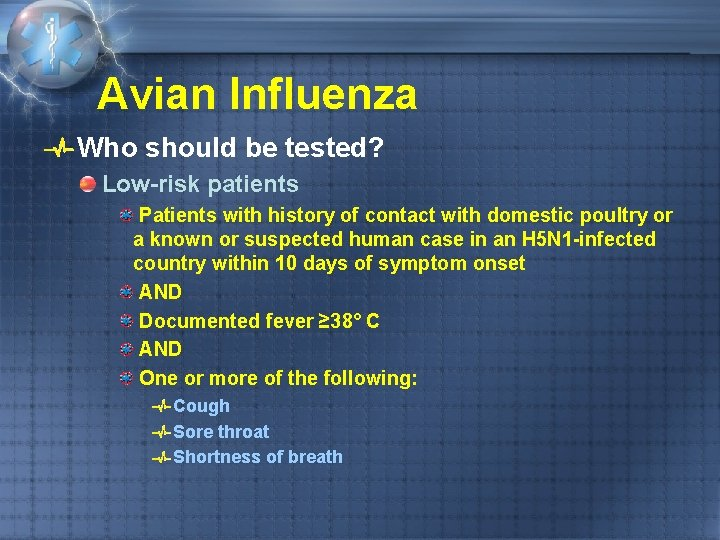Avian Influenza Who should be tested? Low-risk patients Patients with history of contact with