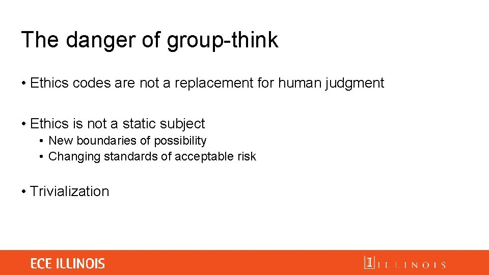 The danger of group-think • Ethics codes are not a replacement for human judgment