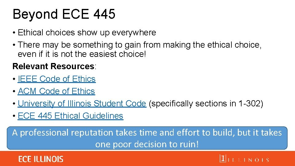 Beyond ECE 445 • Ethical choices show up everywhere • There may be something