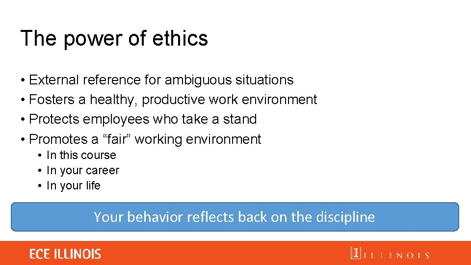 The power of ethics • External reference for ambiguous situations • Fosters a healthy,