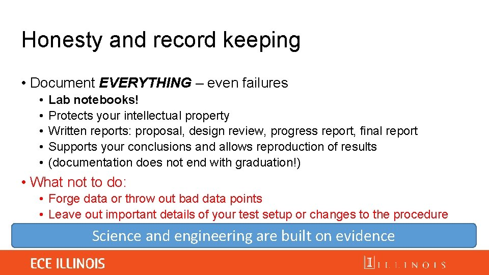 Honesty and record keeping • Document EVERYTHING – even failures • • • Lab